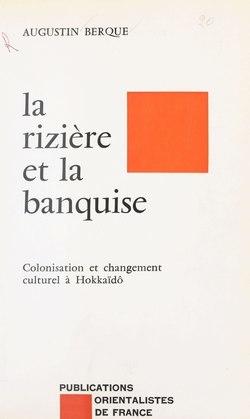 La Rizière et la banquise : colonisation et changement culturel à Hokkaïdô