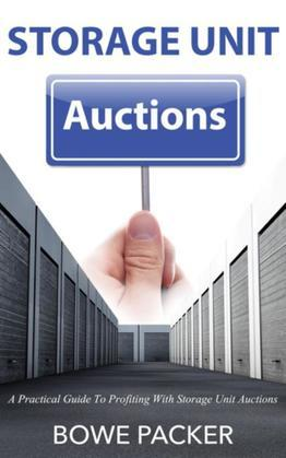 Storage Unit Auctions: A Practical Guide To Profiting With Storage Unit Auctions