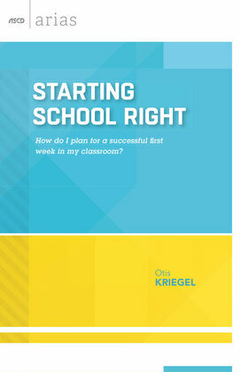Starting School Right: How do I plan for a successful first week in my classroom? (ASCD Arias)