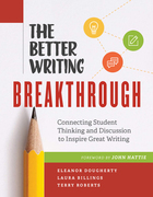 The Better Writing Breakthrough: Connecting Student Thinking and Discussion to Inspire Great Writing