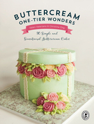 Buttercream One-Tier Wonders: 30 Simple and Sensational Buttercream Cakes