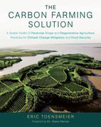 The Carbon Farming Solution: A Global Toolkit of Perennial Crops and Regenerative Agriculture Practices for Climate Change Mitigation and Food Securit