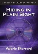 Hiding in Plain Sight: A Shelby Belgarden Mystery