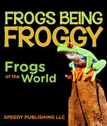 Frogs Being Froggy (Frogs of the World)