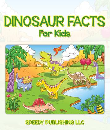Dinosaur Facts For Kids: Children's Dinosaur Books