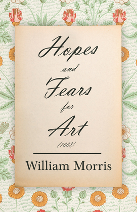 Hopes and Fears for Art (1882)