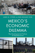 Mexico's Economic Dilemma: The Developmental Failure of Neoliberalism