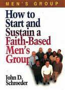 How to Start and Sustain a Faith-Based Men's Group