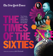 New York Times The Times of the Sixties: The Culture, Politics, and Personalities that Shaped the Decade