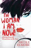 The Woman I Am Now!: Giving Yourself Permission to Be Free