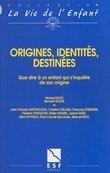 Origines, identités, destinées : que dire à un enfant qui s'inquiète de son origine