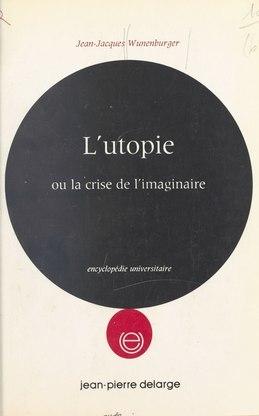 L'utopie ou La crise de l'imaginaire