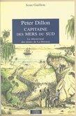Peter Dillon, capitaine des mers du Sud : le découvreur des restes de La Pérouse