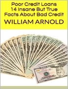 Poor Credit Loans: 14 Insane But True Facts About Bad Credit