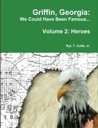 Griffin, Georgia: We Could Have Been Famous... Volume 2: Heroes, 1890-1949