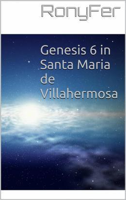 Genesis 6 In Santa Maria De Villa Hermosa