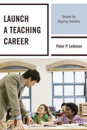 Launch a Teaching Career: Secrets for Aspiring Teachers
