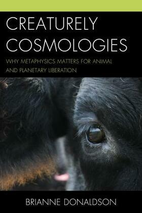 Creaturely Cosmologies: Why Metaphysics Matters for Animal and Planetary Liberation