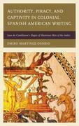 Authority, Piracy, and Captivity in Colonial Spanish American Writing: Juan de Castellanos's Elegies of Illustrious Men of the Indies