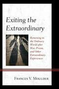 Exiting the Extraordinary: Returning to the Ordinary World after War, Prison, and Other Extraordinary Experiences