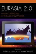 Eurasia 2.0: Russian Geopolitics in the Age of New Media