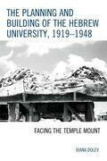 The Planning and Building of the Hebrew University, 1919-1948: Facing the Temple Mount