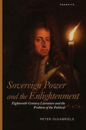 Sovereign Power and the Enlightenment: Eighteenth-Century Literature and the Problem of the Political