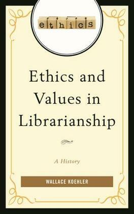 Ethics and Values in Librarianship: A History