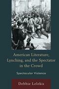 American Literature, Lynching, and the Spectator in the Crowd: Spectacular Violence