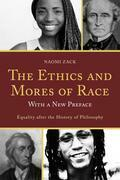 The Ethics and Mores of Race: Equality after the History of Philosophy, with a New Preface