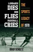 Lombardi Dies, Orr Flies, Marshall Cries: The Sports Legacy of 1970