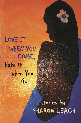 Love It When You Come, Hate It When You Go: Stories