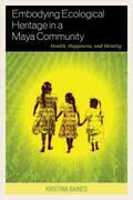 Embodying Ecological Heritage in a Maya Community: Health, Happiness, and Identity
