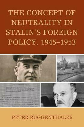 The Concept of Neutrality in Stalin's Foreign Policy, 1945-1953