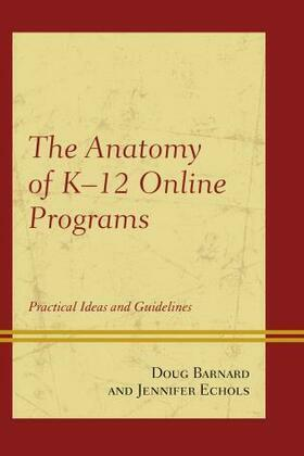 The Anatomy of K-12 Online Programs: Practical Ideas and Guidelines