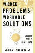 Wicked Problems, Workable Solutions: Lessons from a Public Life