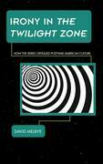 Irony in The Twilight Zone: How the Series Critiqued Postwar American Culture