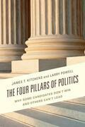 The Four Pillars of Politics: Why Some Candidates Don't Win and Others Can't Lead