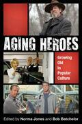 Aging Heroes: Growing Old in Popular Culture