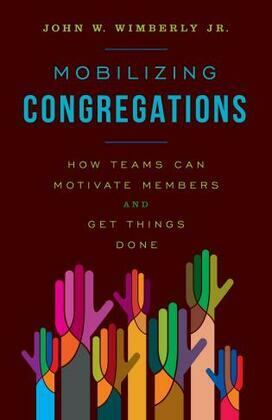 Mobilizing Congregations: How Teams Can Motivate Members and Get Things Done