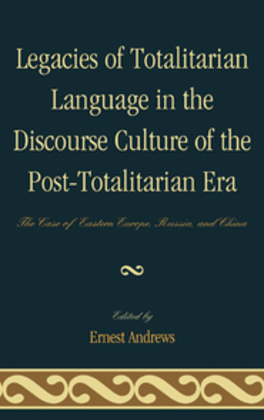 Legacies of Totalitarian Language in the Discourse Culture of the Post-Totalitarian Era: The Case of Eastern Europe, Russia, and China