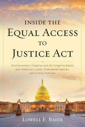 Inside the Equal Access to Justice Act: Environmental Litigation and the Crippling Battle over America's Lands, Endangered Species, and Critical Habit