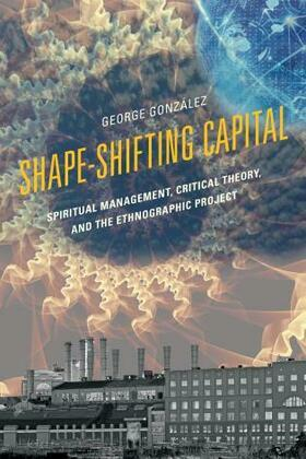 Shape-Shifting Capital: Spiritual Management, Critical Theory, and the Ethnographic Project