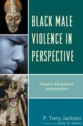 Black Male Violence in Perspective: Toward Afrocentric Intervention