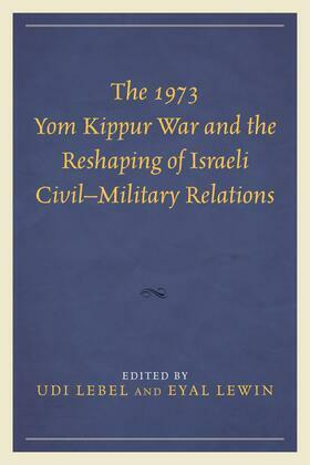 The 1973 Yom Kippur War and the Reshaping of Israeli Civil-Military Relations