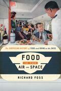 Food in the Air and Space: The Surprising History of Food and Drink in the Skies
