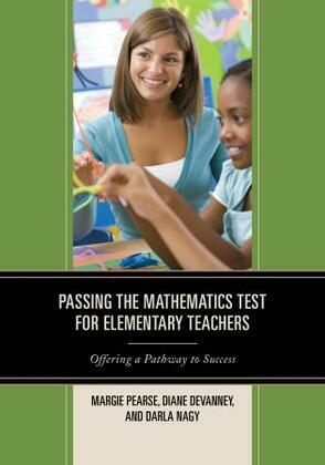 Passing the Mathematics Test for Elementary Teachers: Offering a Pathway to Success