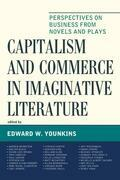 Capitalism and Commerce in Imaginative Literature: Perspectives on Business from Novels and Plays