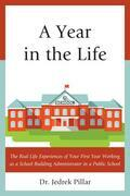 A Year in the Life: The Real Life Experiences of Your First Year Working as a School Building Administrator in a Public School
