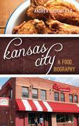 Kansas City: A Food Biography